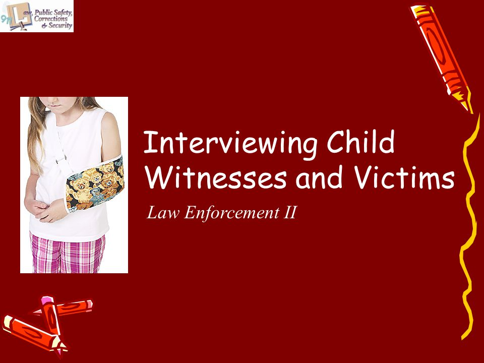 Interviewing Child Witnesses and Victims Law Enforcement II