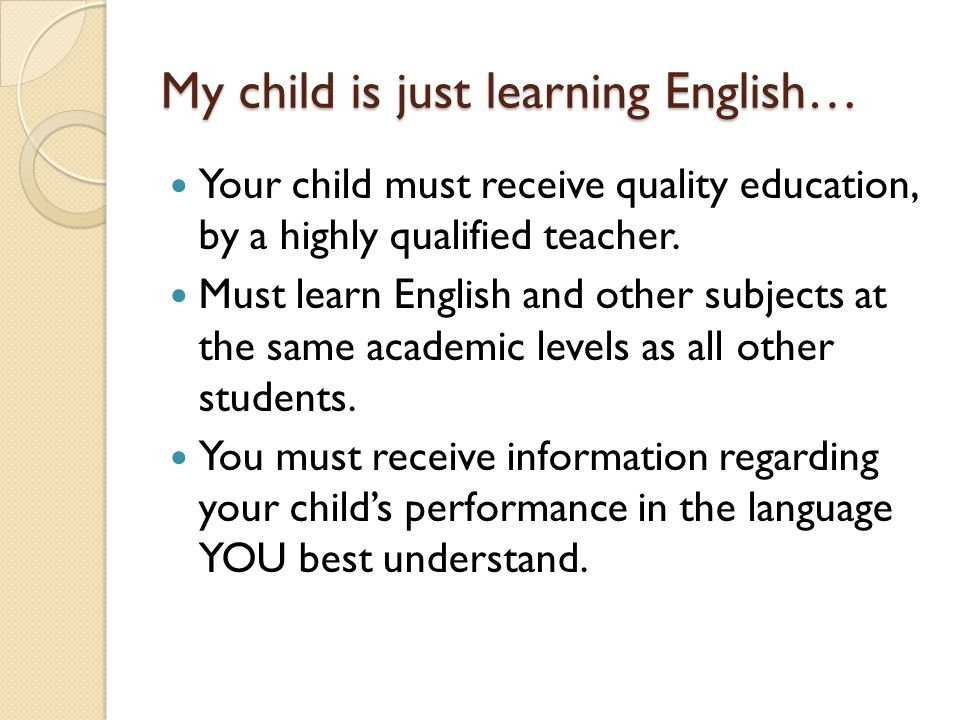My child is just learning English… Your child must receive quality education, by a highly qualified teacher.