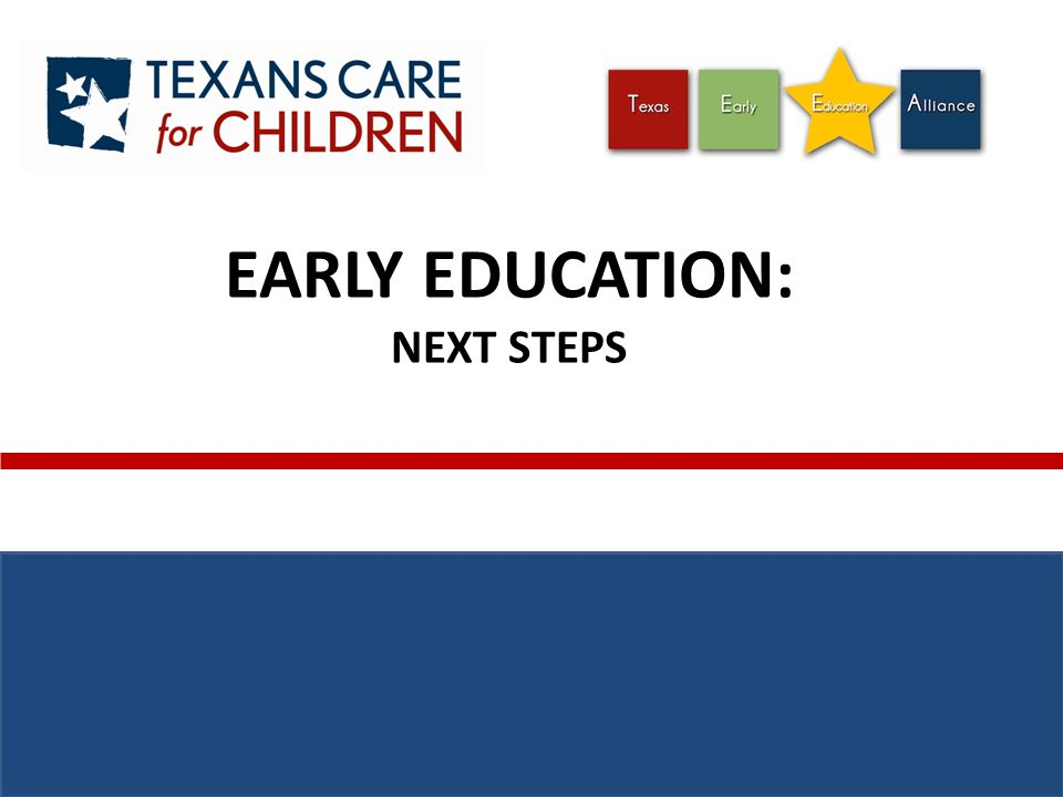 EARLY EDUCATION: NEXT STEPS