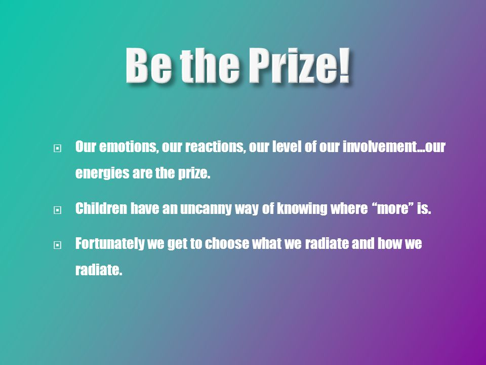  Our emotions, our reactions, our level of our involvement…our energies are the prize.