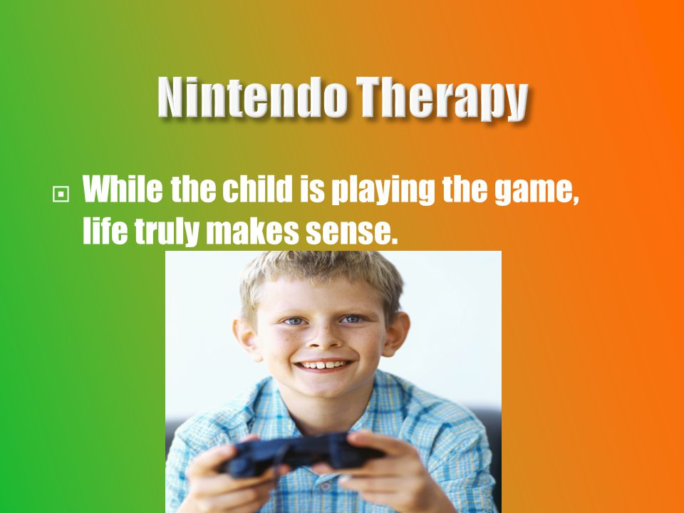 While the child is playing the game, life truly makes sense.