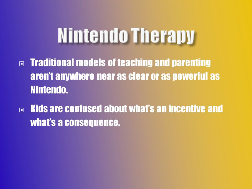  Traditional models of teaching and parenting aren't anywhere near as clear or as powerful as Nintendo.