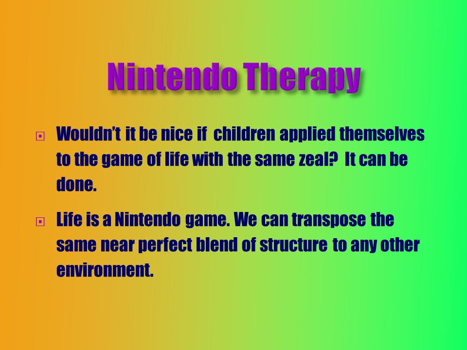  Wouldn't it be nice if children applied themselves to the game of life with the same zeal.