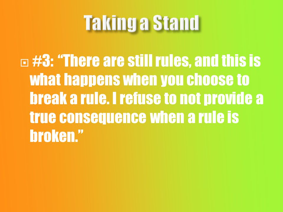  #3: There are still rules, and this is what happens when you choose to break a rule.