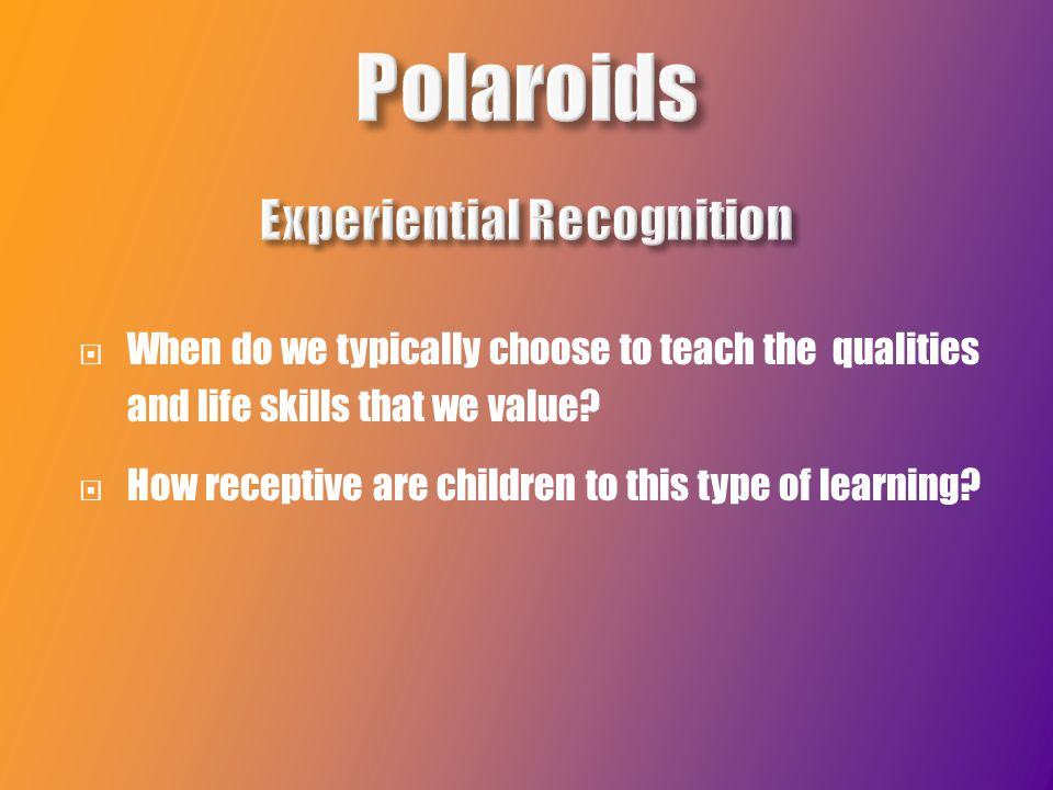  When do we typically choose to teach the qualities and life skills that we value.