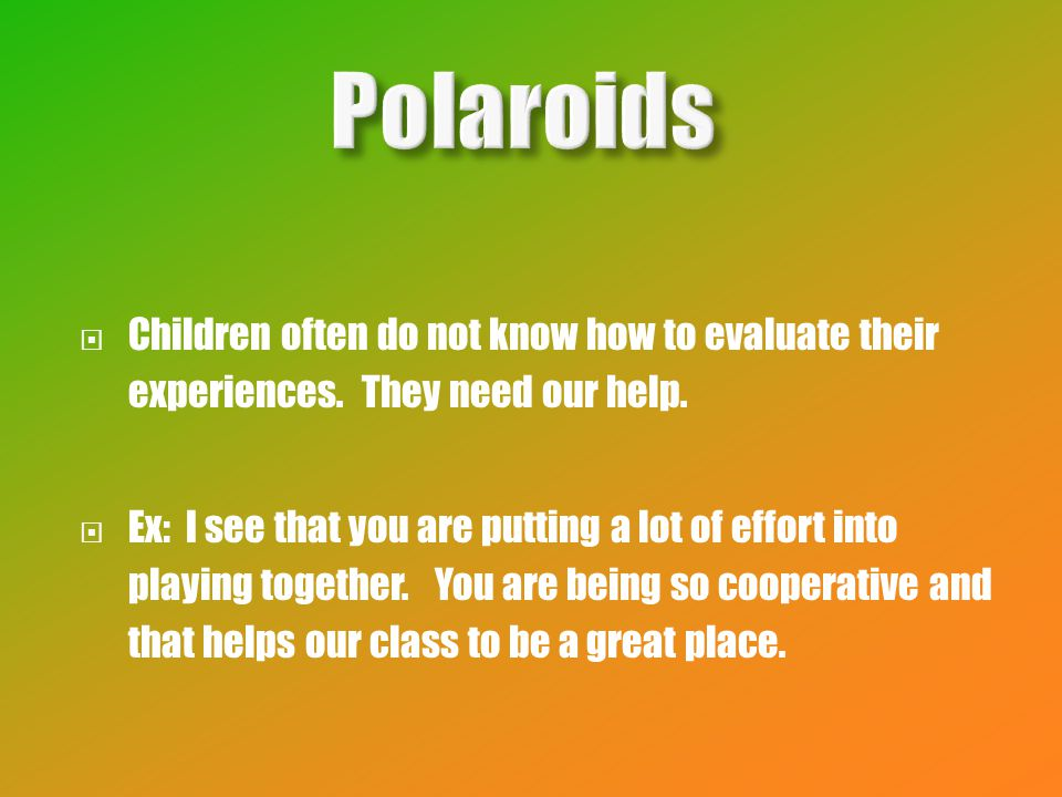  Children often do not know how to evaluate their experiences.