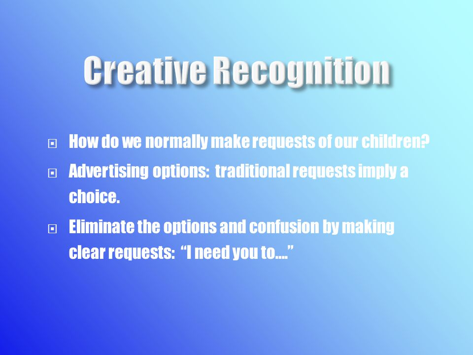  How do we normally make requests of our children.
