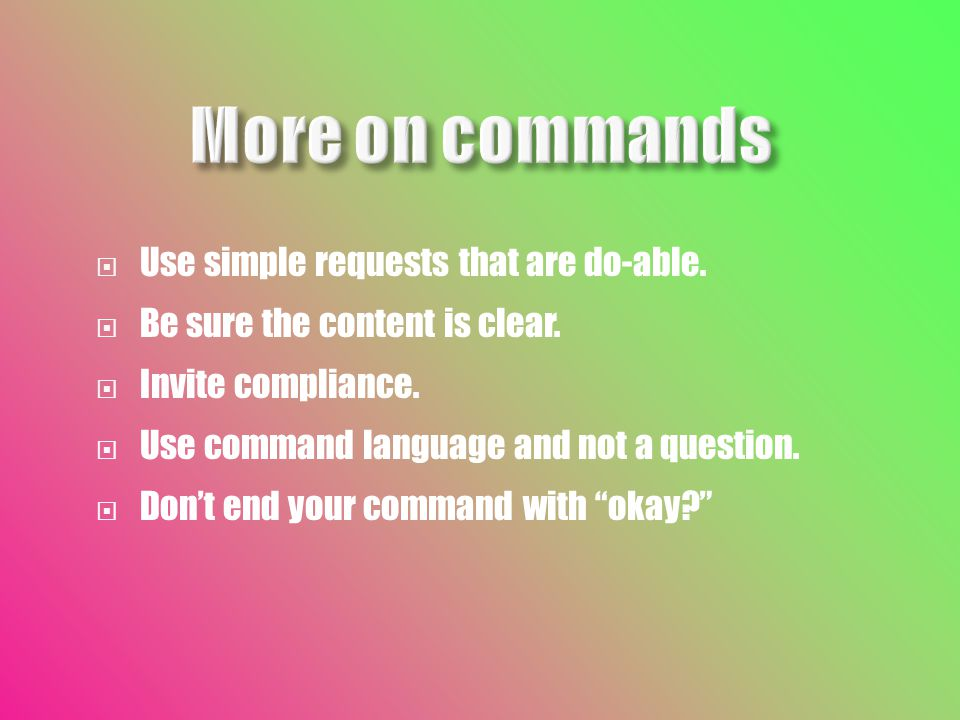  Use simple requests that are do-able.  Be sure the content is clear.