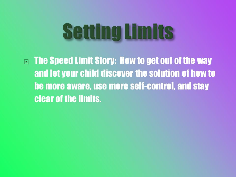  The Speed Limit Story: How to get out of the way and let your child discover the solution of how to be more aware, use more self-control, and stay clear of the limits.