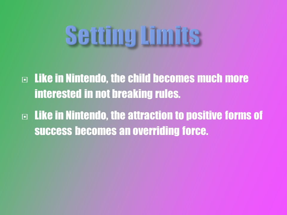  Like in Nintendo, the child becomes much more interested in not breaking rules.