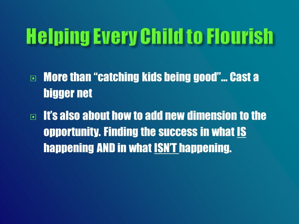  More than catching kids being good ...