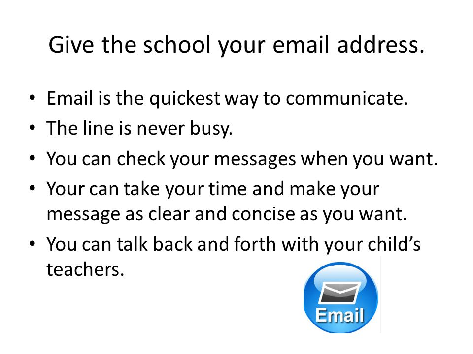 Give the school your email address. Email is the quickest way to communicate.