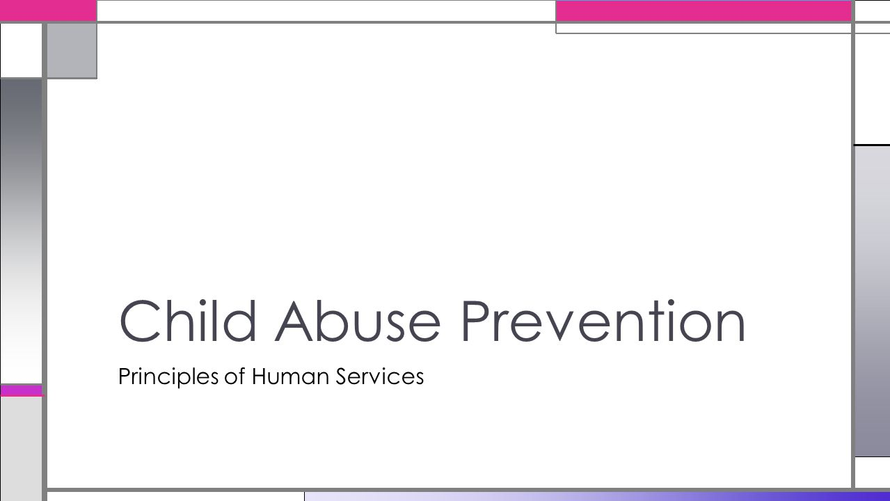 Principles of Human Services Child Abuse Prevention