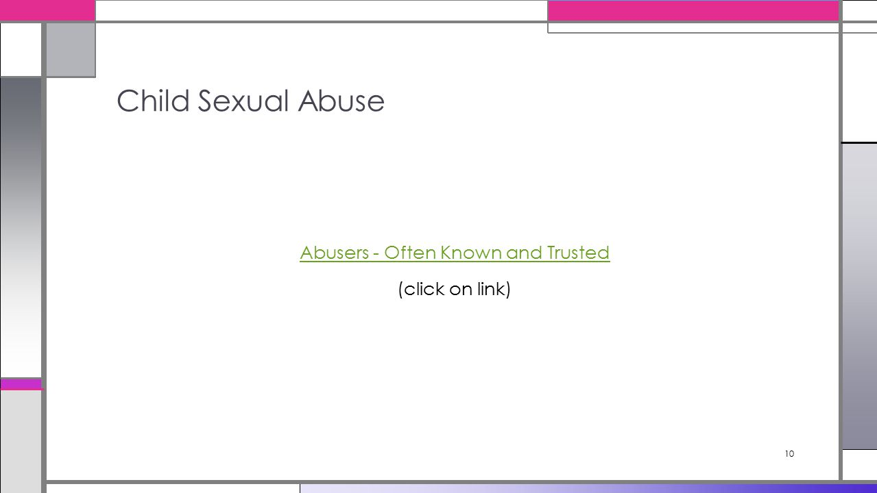 10 Abusers - Often Known and Trusted (click on link) Child Sexual Abuse