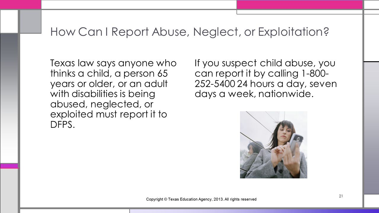21 If you suspect child abuse, you can report it by calling 1-800- 252-5400 24 hours a day, seven days a week, nationwide.