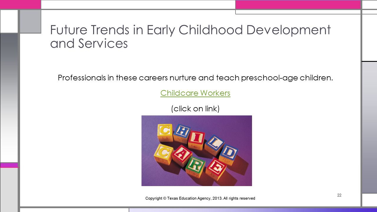 22 Professionals in these careers nurture and teach preschool-age children.