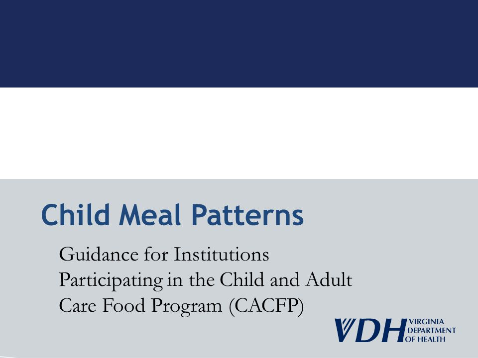 Guidance for Institutions Participating in the Child and Adult Care Food Program (CACFP) Child Meal Patterns