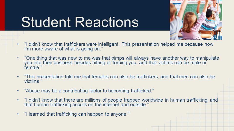 Student Reactions I didn t know that traffickers were intelligent.