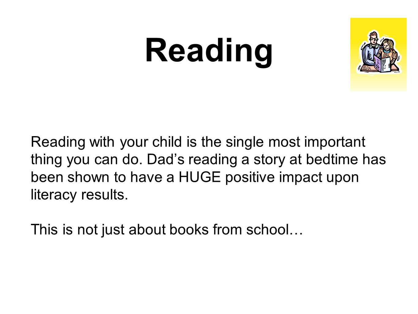 Reading Reading with your child is the single most important thing you can do.
