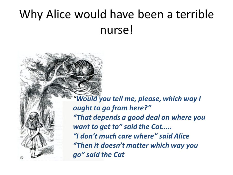 Why Alice would have been a terrible nurse.