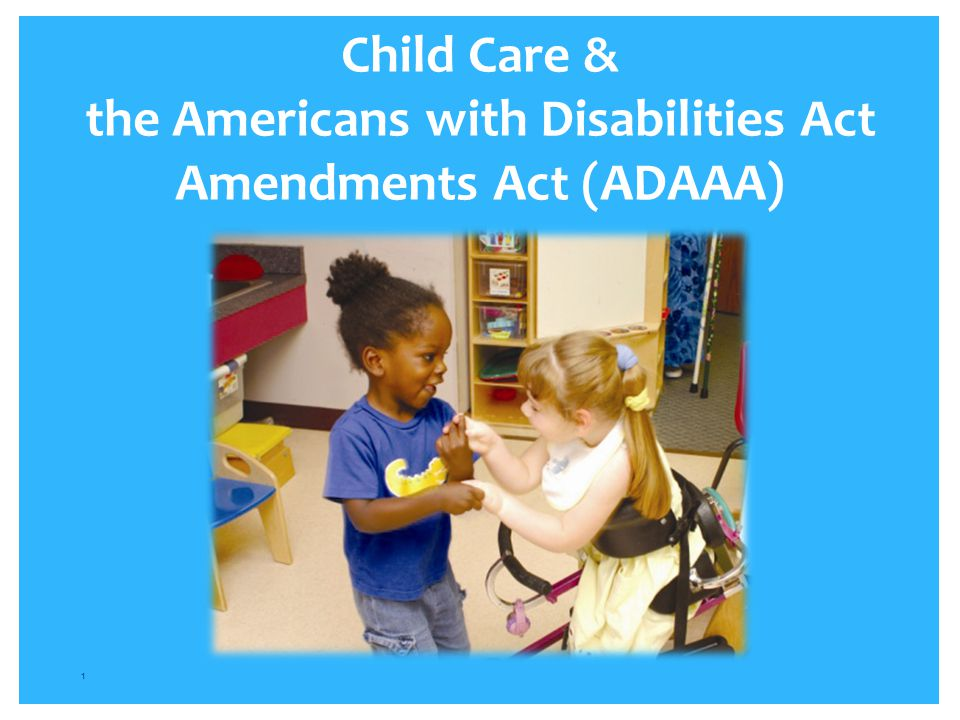 Child Care & the Americans with Disabilities Act Amendments Act (ADAAA) 1