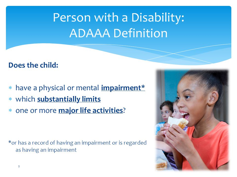 Does the child:  have a physical or mental impairment*  which substantially limits  one or more major life activities.