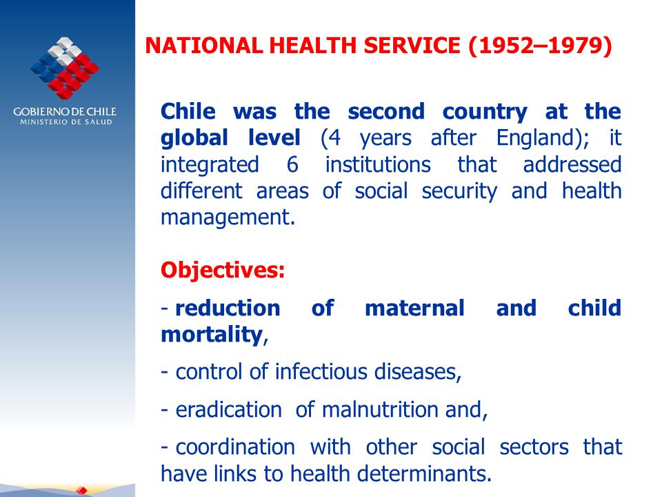 Chile was the second country at the global level (4 years after England); it integrated 6 institutions that addressed different areas of social security and health management.