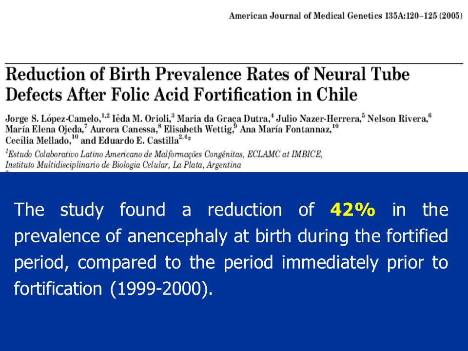 The study found a reduction of 42% in the prevalence of anencephaly at birth during the fortified period, compared to the period immediately prior to fortification (1999-2000).