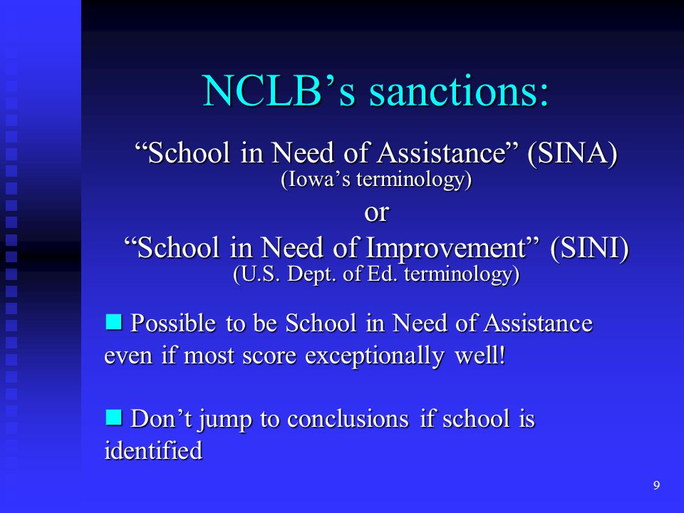 9 NCLB's sanctions: School in Need of Assistance (SINA) (Iowa's terminology) or School in Need of Improvement (SINI) (U.S.