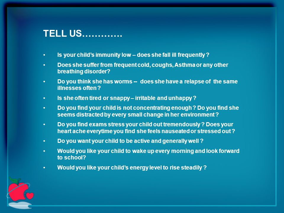 TELL US…………. Is your child's immunity low – does she fall ill frequently .