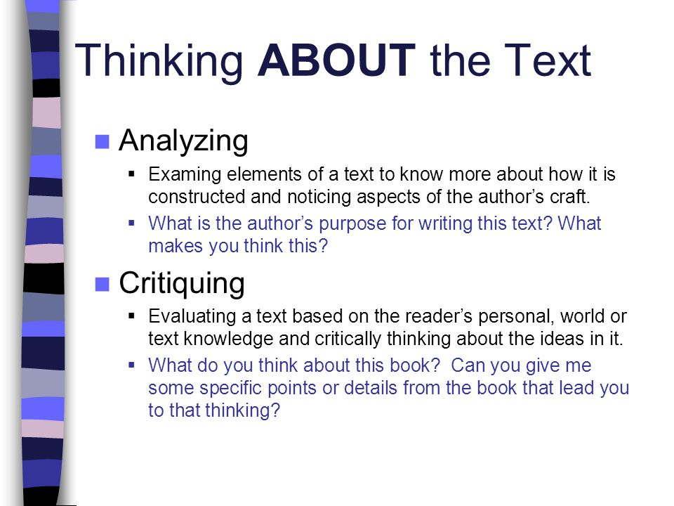 Thinking ABOUT the Text Analyzing  Examing elements of a text to know more about how it is constructed and noticing aspects of the author's craft.
