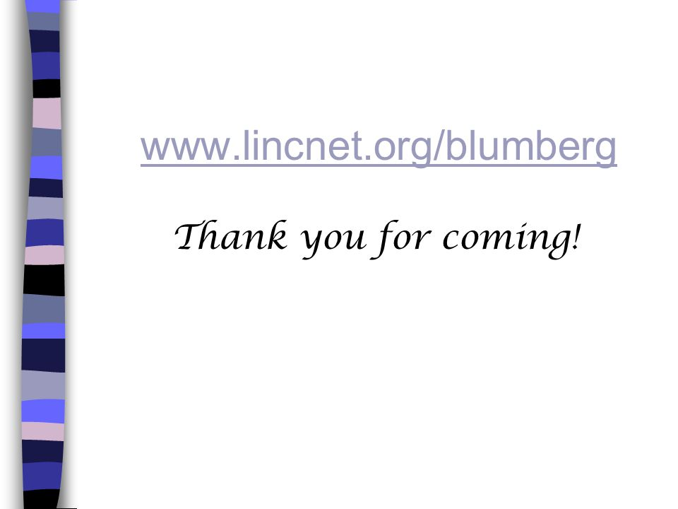 www.lincnet.org/blumberg Thank you for coming!