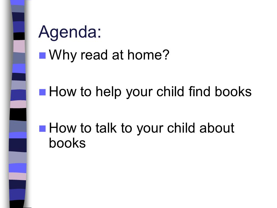 Agenda: Why read at home How to help your child find books How to talk to your child about books