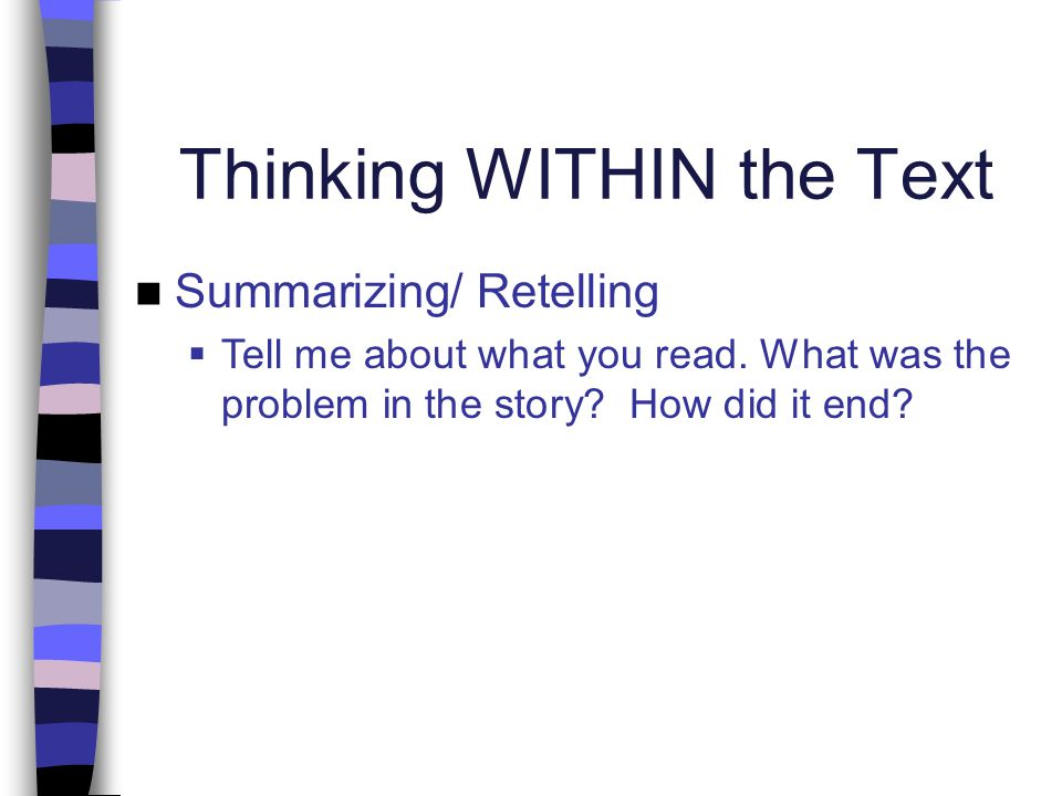 Thinking WITHIN the Text Summarizing/ Retelling  Tell me about what you read.