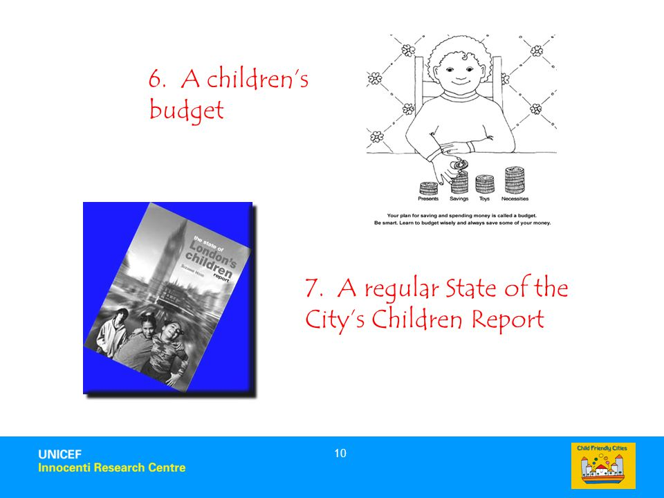 10 6. A children's budget 7. A regular State of the City's Children Report