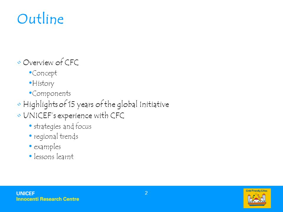 2 Outline Overview of CFC Concept History Components Highlights of 15 years of the global Initiative UNICEF's experience with CFC strategies and focus regional trends examples lessons learnt