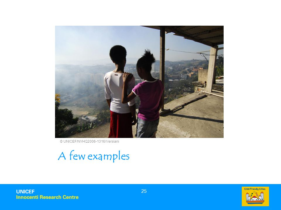 25 A few examples © UNICEF/NYHQ2006-1316/Versiani