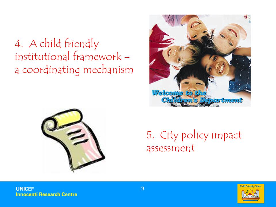 9 4. A child friendly institutional framework – a coordinating mechanism 5.