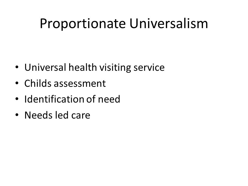 Proportionate Universalism Universal health visiting service Childs assessment Identification of need Needs led care