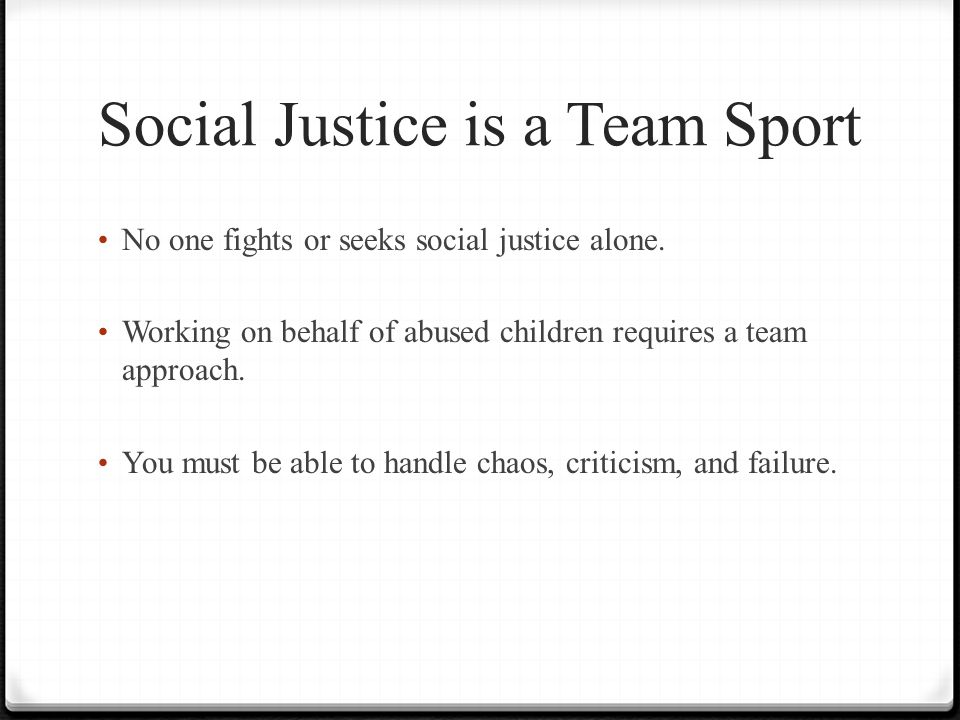 Social Justice is a Team Sport No one fights or seeks social justice alone.