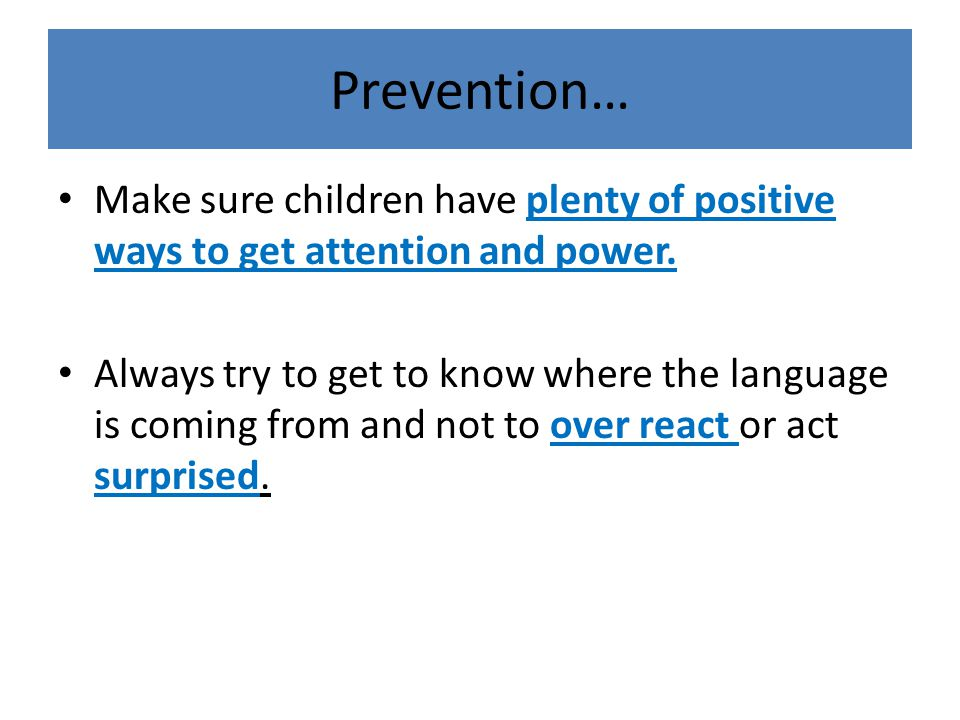 Prevention… Make sure children have plenty of positive ways to get attention and power.