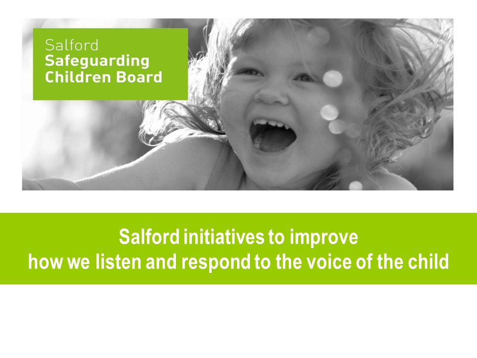 Salford initiatives to improve how we listen and respond to the voice of the child