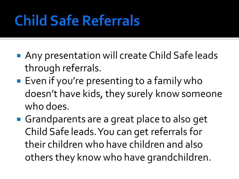  Any presentation will create Child Safe leads through referrals.
