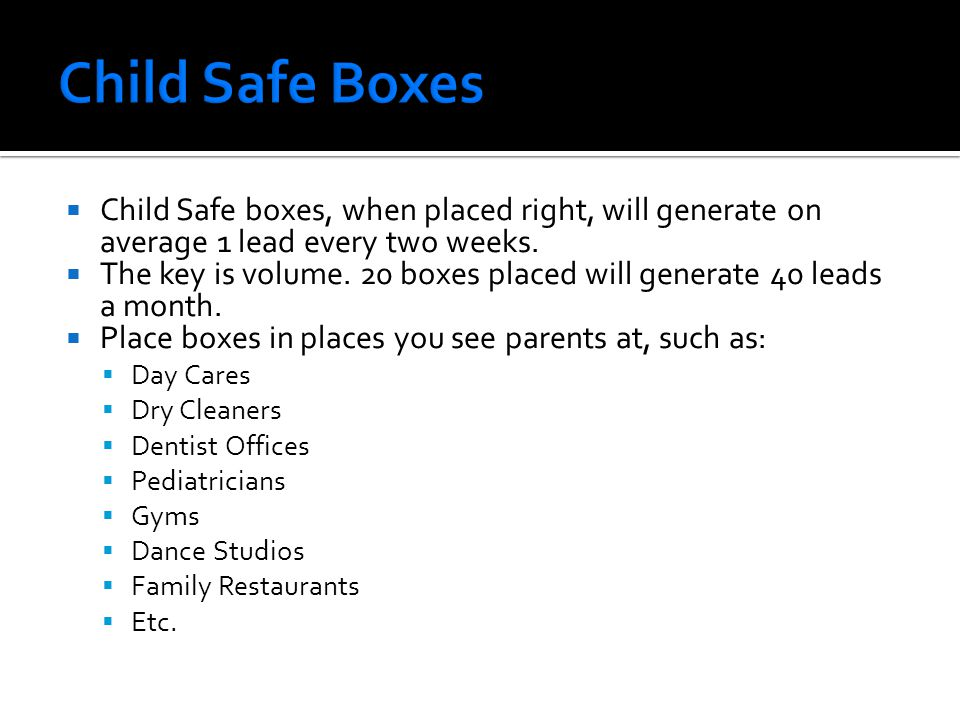  Child Safe boxes, when placed right, will generate on average 1 lead every two weeks.