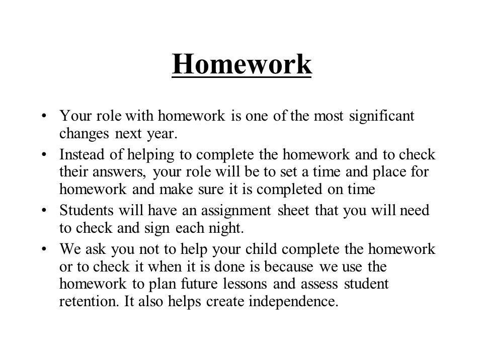 Homework Your role with homework is one of the most significant changes next year.