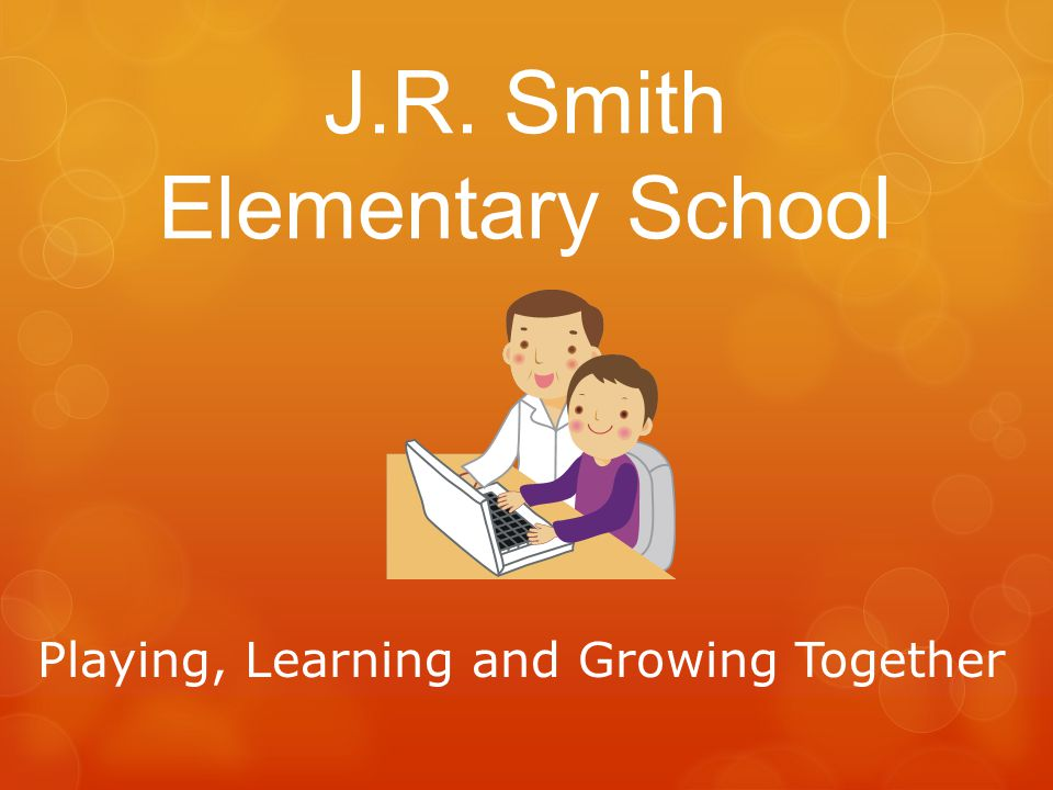 J.R. Smith Elementary School Playing, Learning and Growing Together