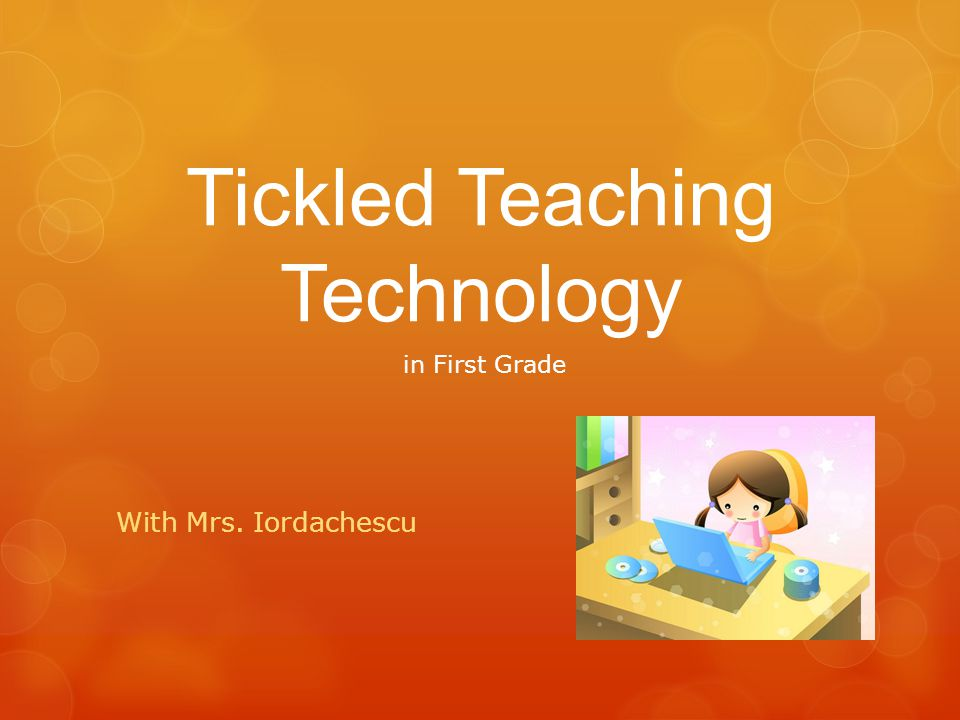 Tickled Teaching Technology With Mrs. Iordachescu in First Grade