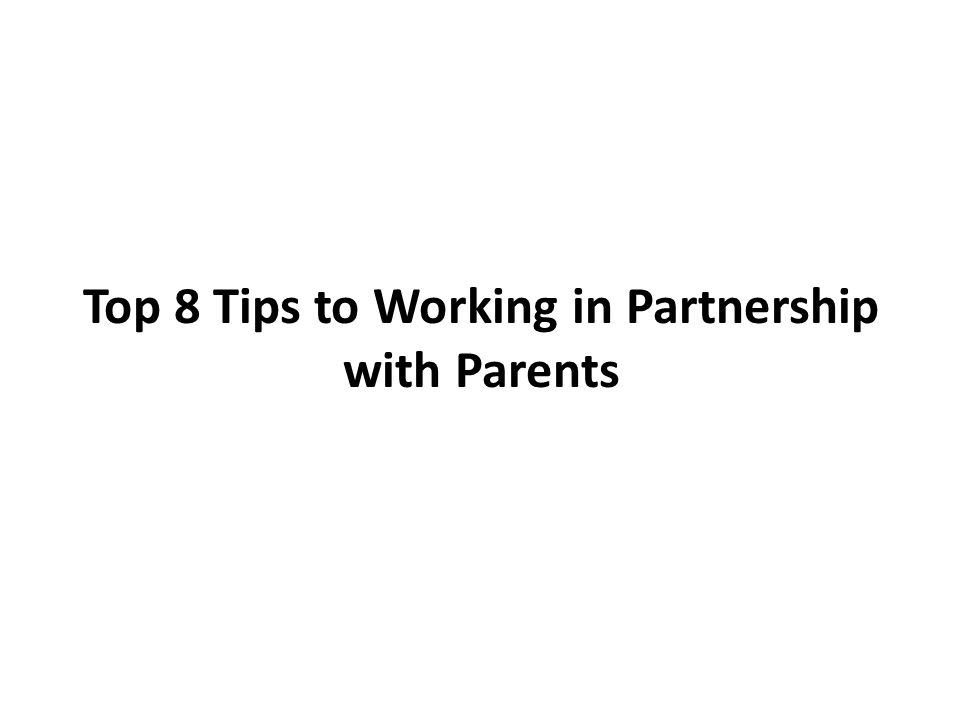 Top 8 Tips to Working in Partnership with Parents