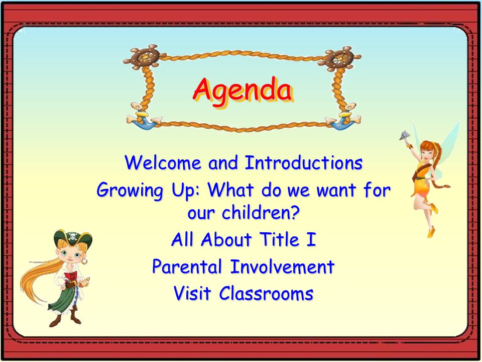AgendaAgenda Welcome and Introductions Growing Up: What do we want for our children.