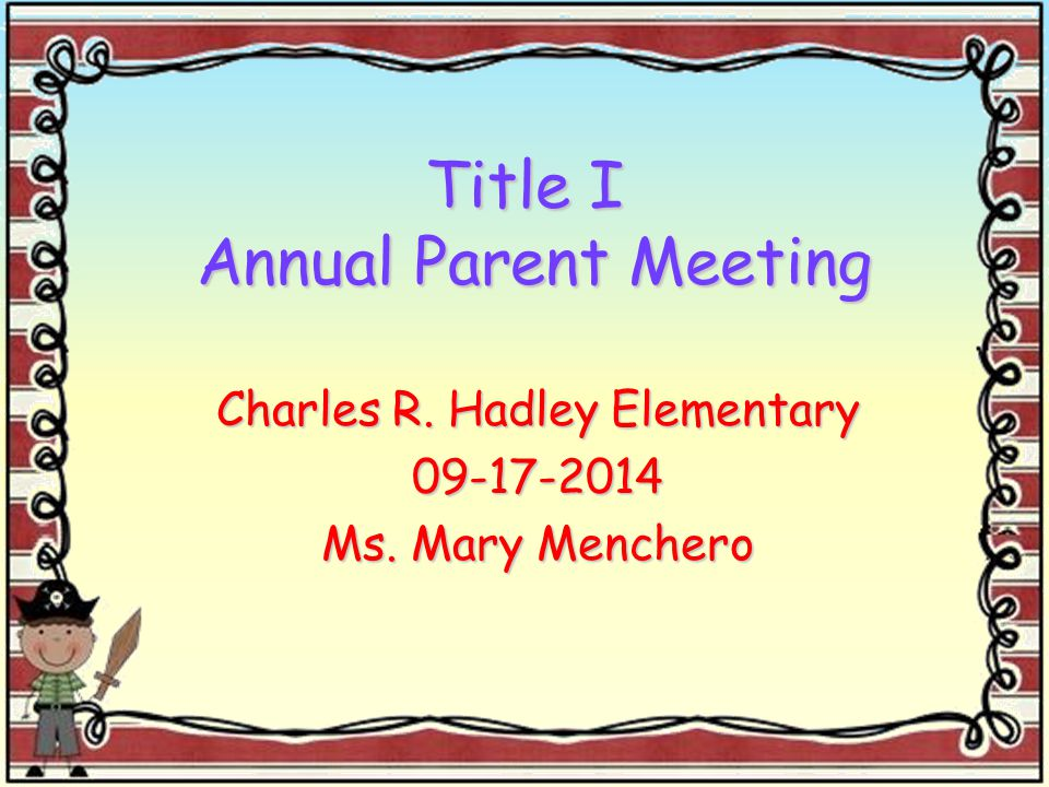 Title I Annual Parent Meeting Charles R. Hadley Elementary Ms. Mary Menchero